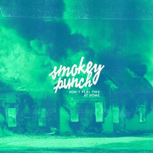 SMOKEY PUNCH – DON'T PLAY THIS AT HOME