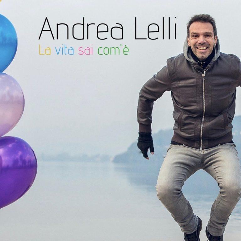 """Andrea Lelli: il nuovo singolo è """"La vita sai com'è"""""""