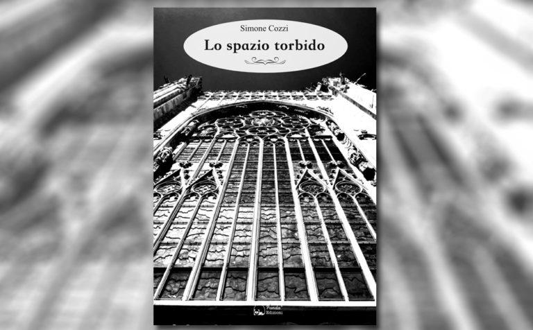 """""""Lo spazio torbido"""" il romanzo poliziesco di Simone Cozzi"""