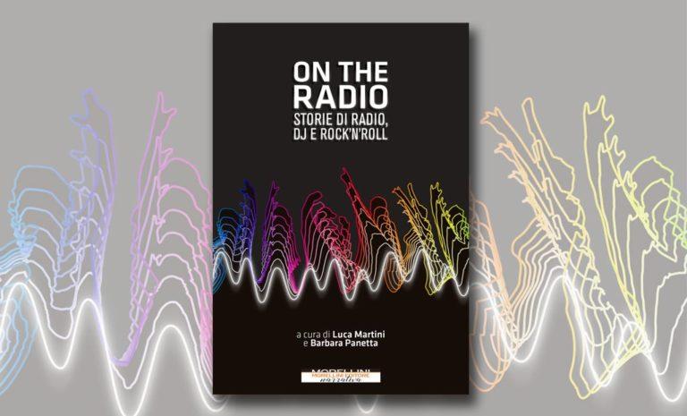 ON THE RADIO Storie di dj, radio e rock'n'roll