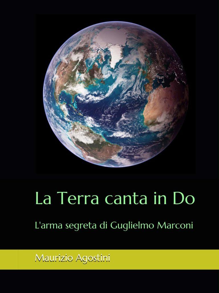 La Terra canta in Do. L'arma segreta di Guglielmo Marconi è il thriller dello scrittore Maurizio Agostini
