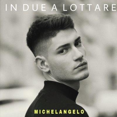 """MICHELANGELO: """"IN DUE A LOTTARE"""". IN RADIO E IN DIGITALE"""