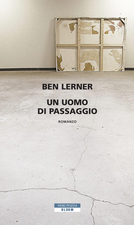 Editori che recensiscono libri / Un uomo di passaggio, il romanzo di Ben Lerner edito da Neri Pozza