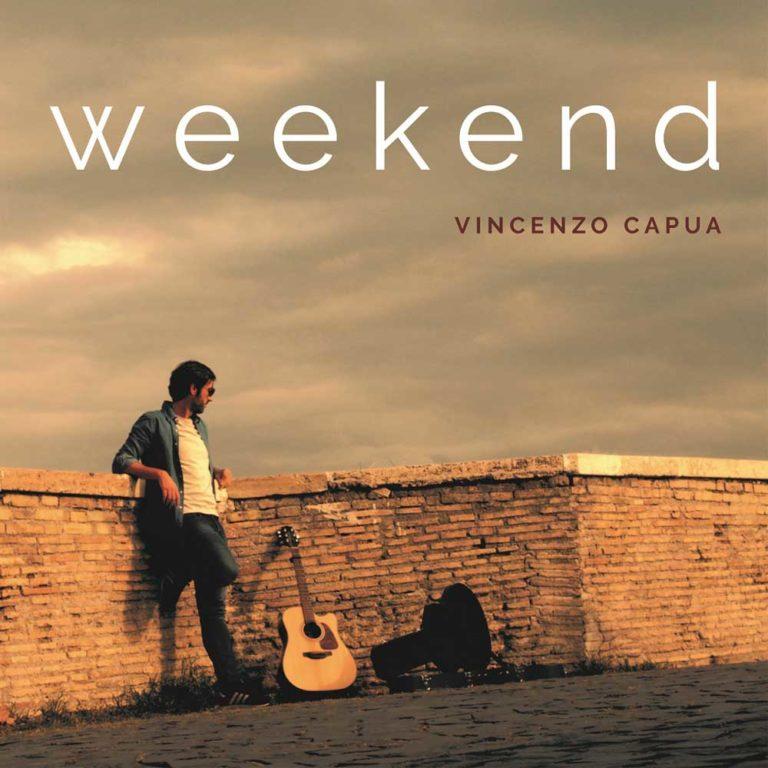 """""""Weekend"""" il nuovo singolo di Vincenzo Capua"""