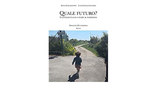 """""""Quale futuro? Una società con i tempi al femminile""""- Anna Colaiacovo e Luigi Collevecchio"""