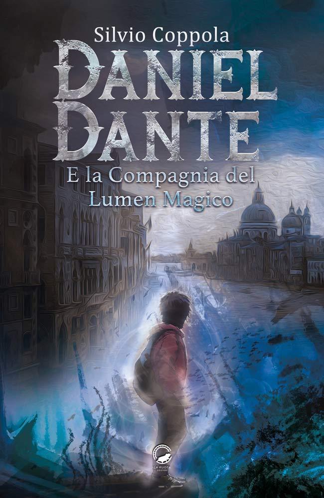 """""""Daniel Dante e la Compagnia del Lumen Magico"""" il primo romanzo di Silvio Coppola"""