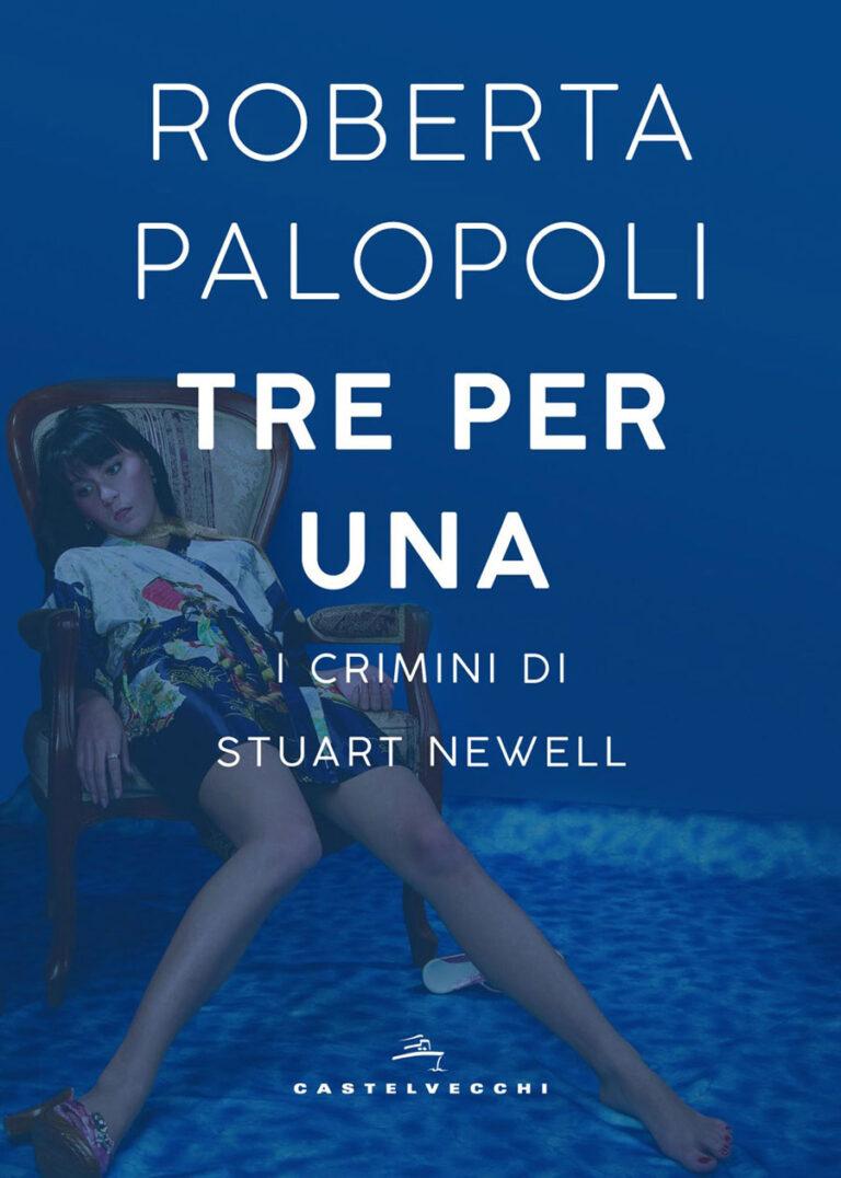 """""""Tre per una. I crimini di Stuart Newell"""" il nuovo romanzo di Roberta Palopoli"""