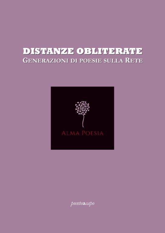 Distanze obliterate. Generazioni di poesie sulla Rete, A.A.V.V., a cura di Alma Poesia (Puntoacapo Editrice)